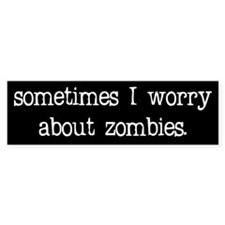 Sometimes I worry... Bumper Bumper Sticker