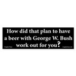 The Beer With Bush Plan bumper sticker