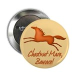 "Chestnut Mare, Beware! 2.25"" Button"