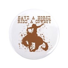 "Save a horse, ride a cowboy. 3.5"" Button"