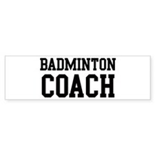 BADMINTON Coach Bumper Bumper Sticker
