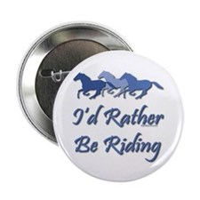 "Rather Be Riding A Wild Horse 2.25"" Button"