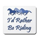 Rather Be Riding A Wild Horse Mousepad