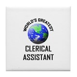 World's Greatest CLERICAL ASSISTANT Tile Coaster