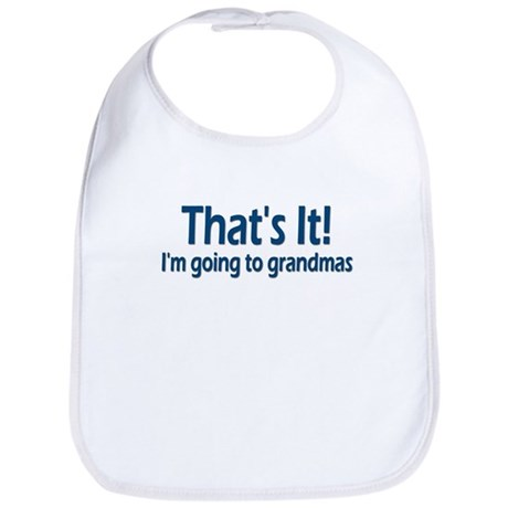 &quot;That's It!, I'm going to grandmas&quot; Bib