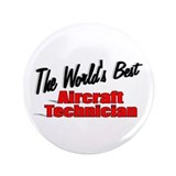 """The World's Best Aircraft Technician"" 3.5"" Button"