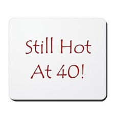 Still Hot At 40! Mousepad