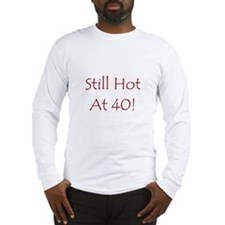 Still Hot At 40! Long Sleeve T-Shirt