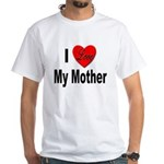I Love My Mother (Front) White T-Shirt