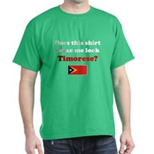 Make Me Look Timorese T-Shirt