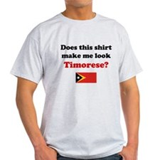 Make Me Look Timorese T-Shirt