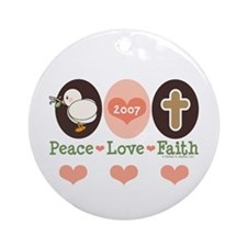 Peace Love Faith 2007 Ornament (Round)
