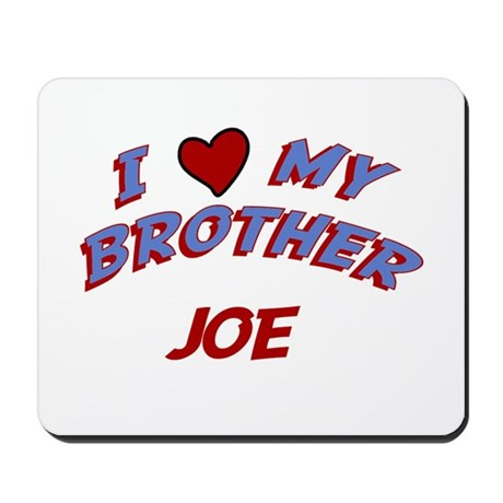 I Love My Brother Joe Mousepad