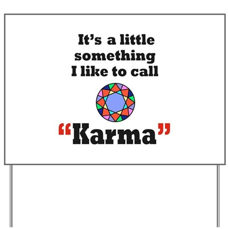 It's something I call Karma Yard Sign