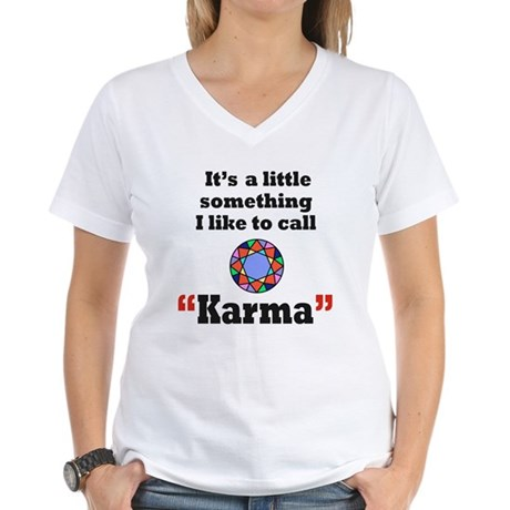 It's something I call Karma Women's V-Neck T-Shirt