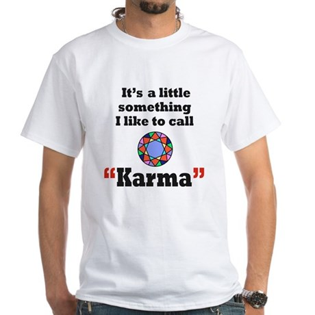 It's something I call Karma White T-Shirt