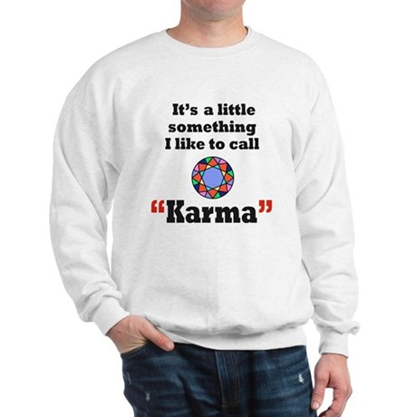It's something I call Karma Sweatshirt