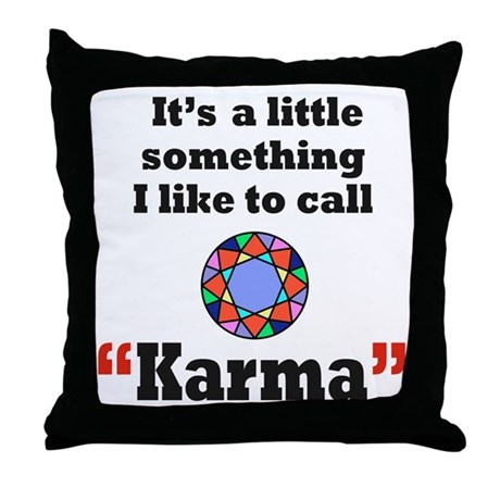 It's something I call Karma Throw Pillow