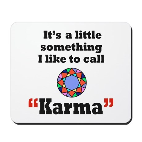 It's something I call Karma Mousepad