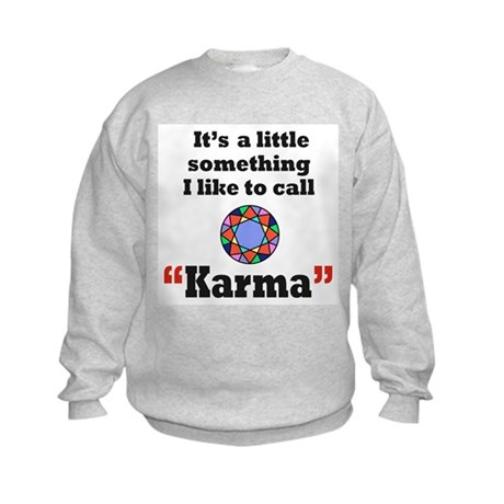 It's something I call Karma Kids Sweatshirt