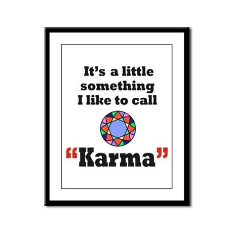 It's something I call Karma Framed Panel Print