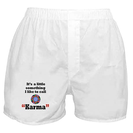 It's something I call Karma Boxer Shorts