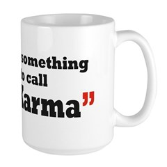 It's something I call Karma Large Mug