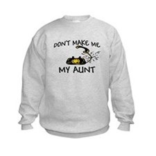 Don't Make Me Call My Aunt Sweatshirt