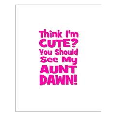 Think I'm Cute? Aunt Dawn Posters
