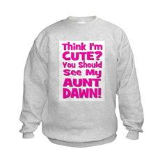Think I'm Cute? Aunt Dawn Kids Sweatshirt