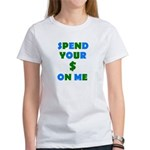 Spend your $ Women's T-Shirt
