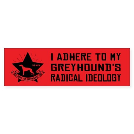 GREYHOUND Radical Ideology Bumper Sticker