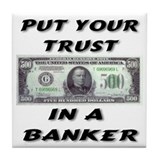 Put You Trust In A Banker! Tile Coaster