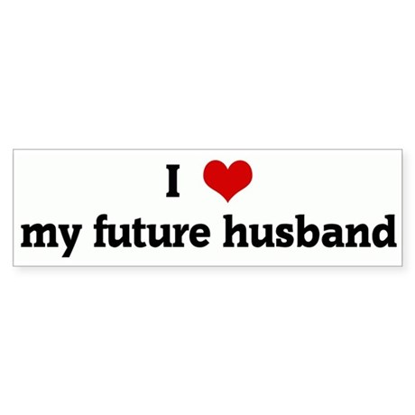 my future husband To my future husband, the day that i met you was the beginning of the rest of my life at that time, i didn't know that that's what it was.