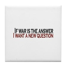 If War is the answer Tile Coaster