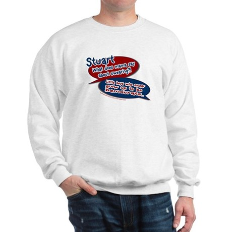 Stuart - What does mama say? Sweatshirt