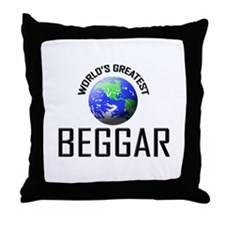 World's Greatest BEGGAR Throw Pillow