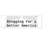 Blogging for a better America Bumper Sticker