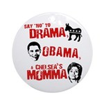 Say no to Drama, Obama, Chelsea's Mama Ornament (R