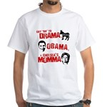Say no to Drama, Obama, Chelsea's Mama White T-Shi
