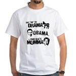 Say No to Drama, Obama, Chelsea's Mama White T-Shi