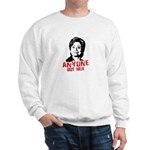 Anti-Hillary: Anyone but her Sweatshirt
