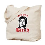 Royal Bitch / Anti-Hillary Tote Bag