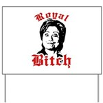 Royal Bitch / Anti-Hillary Yard Sign