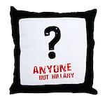 Anyone but Hillary Throw Pillow