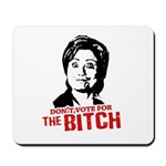 Don't vote for the bitch Mousepad