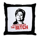 Don't vote for the bitch Throw Pillow