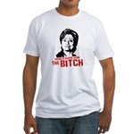 Don't vote for the bitch Fitted T-Shirt