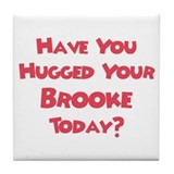 Have You Hugged Your Brooke? Tile Coaster