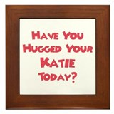 Have You Hugged Your Katie? Framed Tile